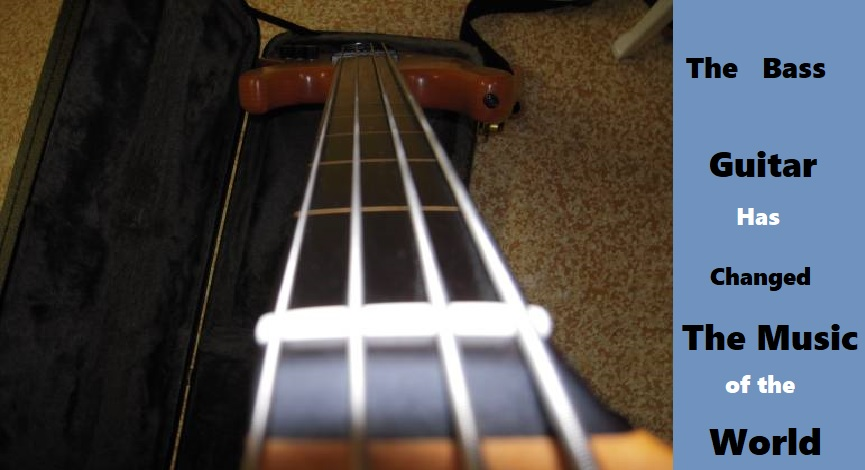 BASS GUITAR HAS CHANGED THE WORLD,, The Bass guitar has changed the world., Best In Bass Guitars .Com